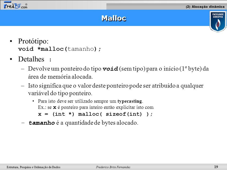 Frederico Brito Fernandes 19 Estrutura, Pesquisa e Ordenação de Dados Protótipo: void *malloc(tamanho); Detalhes : –Devolve um ponteiro do tipo void (