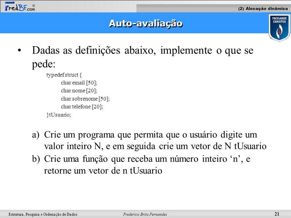 Frederico Brito Fernandes 21 Estrutura, Pesquisa e Ordenação de Dados Dadas as definições abaixo, implemente o que se pede: typedef struct { char emai