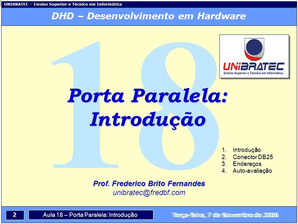 Capítulo 1 – Conceitos Básicos 2 Terça-feira, 7 de Novembro de 2006 UNIBRATEC – Ensino Superior e Técnico em Informática Aula 18 – Porta Paralela: Introdução Terça-feira, 7 de Novembro de 2006 Prof.