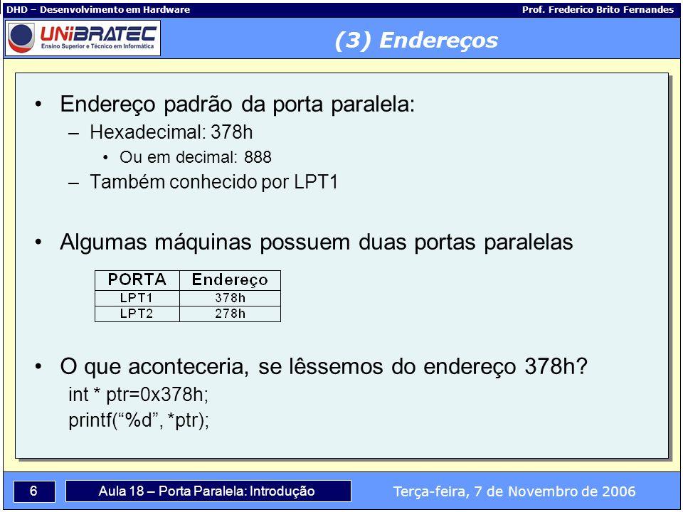 7 Terça-feira, 7 de Novembro de 2006 Aula 18 – Porta Paralela: Introdução DHD – Desenvolvimento em Hardware Prof.