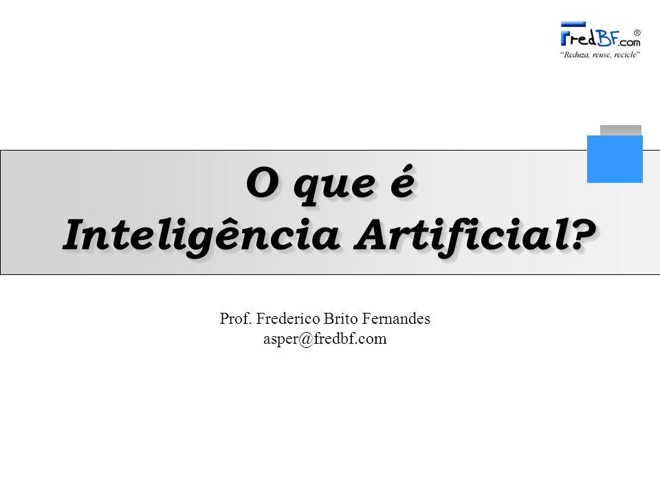 Prof. Frederico Brito Fernandes asper@fredbf.com O que é Inteligência Artificial?