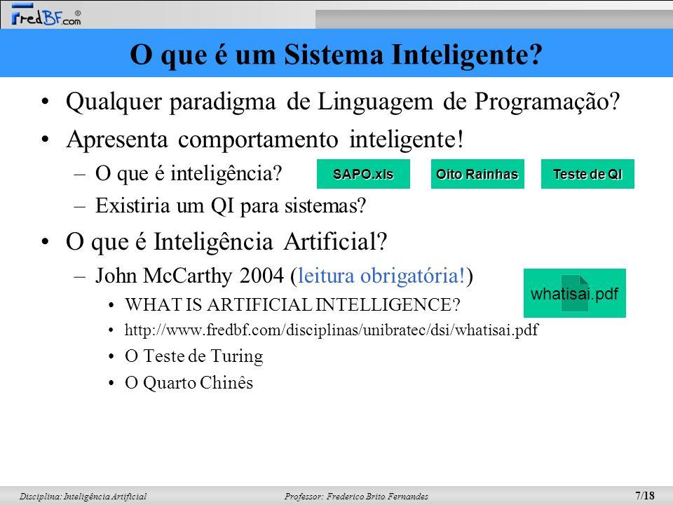 Professor: Frederico Brito Fernandes 7/18 Disciplina: Inteligência Artificial O que é um Sistema Inteligente? Qualquer paradigma de Linguagem de Progr
