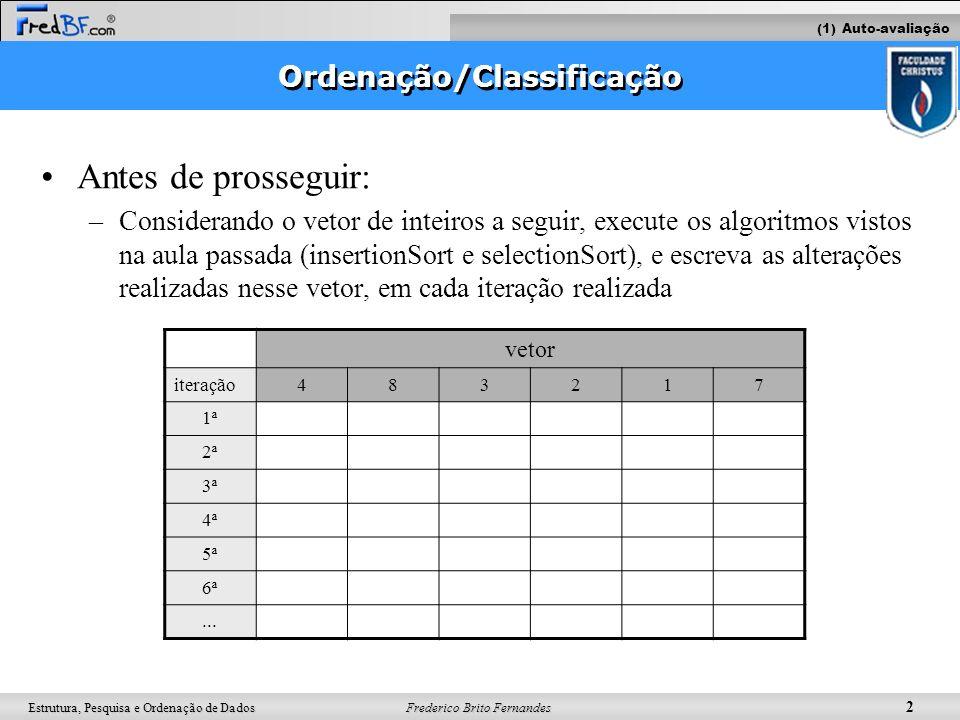 Frederico Brito Fernandes 3 Estrutura, Pesquisa e Ordenação de Dados Dividir e Conquistar É um paradigma geral de projeto de algoritmos: –Dividir: divida os dados de entrada S em dois subconjuntos disjuntos S1 e S2 –Recorrência: resolva os subproblemas associados a S1 e S2, geralmente de forma recursiva –Conquistar: combine as soluções para S1 e S2 em uma solução para S (2) QuickSort