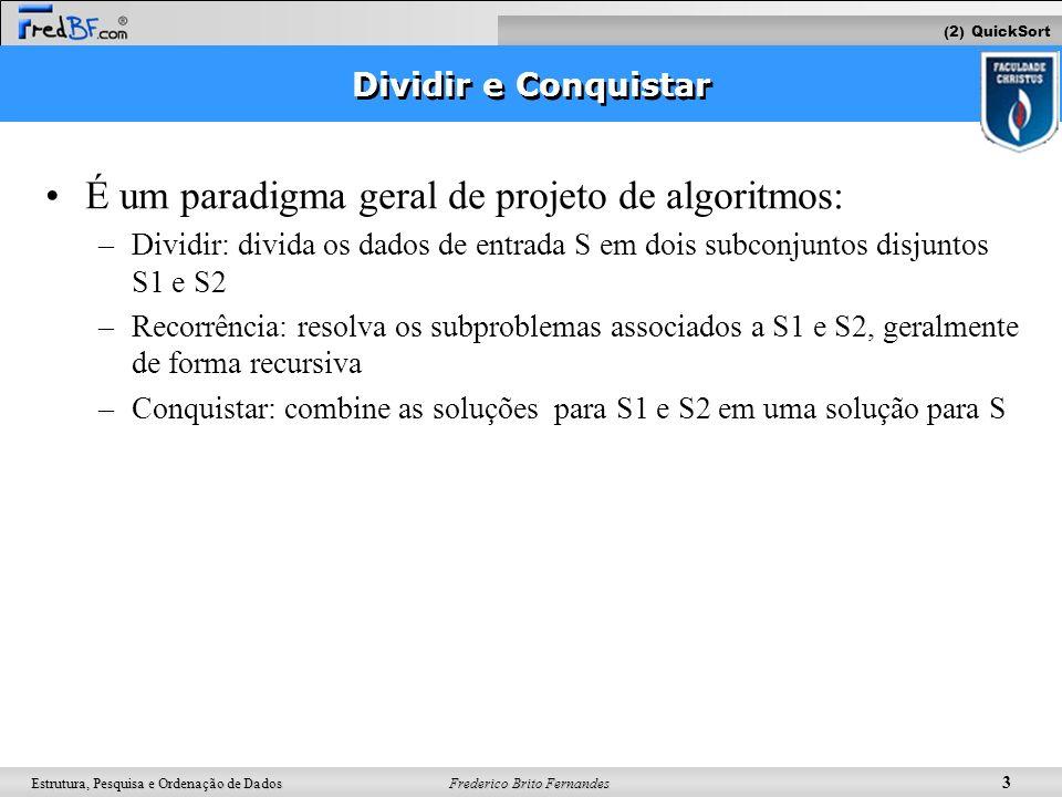 Frederico Brito Fernandes 3 Estrutura, Pesquisa e Ordenação de Dados Dividir e Conquistar É um paradigma geral de projeto de algoritmos: –Dividir: div