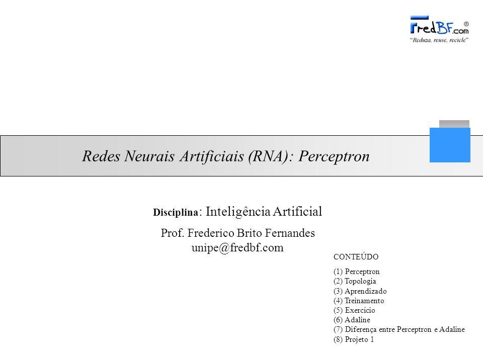 Professor: Frederico Brito Fernandes 12/21 Disciplina: Inteligência Artificial (5) Exercício Dado os vetores de treinamento: –x 1 = [-1 -0.1 0.4 -0.7 -1.8] com y = 1 –x 2 = [-1 0.1 0.2 -0.3 -0.9] com y = 0 Vetor de pesos iniciais zerados: –w(0) = [0 0 0 0 0] //pode ser aleatório também E a taxa de aprendizagem: –η = 0.05 Fórmula do erro: –e(x) = d(x) - y(x) Fórmula de correção dos pesos: –w(t+1) = w(t) + η * e(t) * x(t) Encontre os pesos finais, para 5 interações OBS: Saiba que: x[0] = - 1 w[0] = θ Realize esse exercício no papel, passo-a-passo: (1) monte a topologia da RNA; depois (2) monte uma tabela contendo todas as variáveis da sua rede, para fazer o acompanhamento