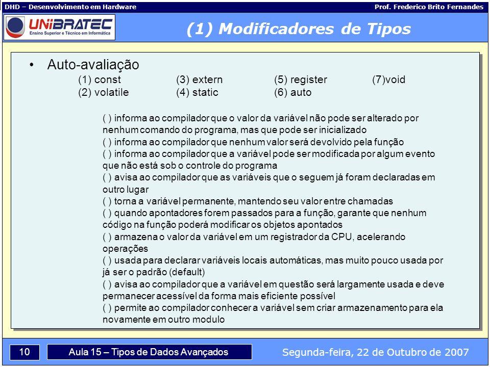 10 Segunda-feira, 22 de Outubro de 2007 Aula 15 – Tipos de Dados Avançados DHD – Desenvolvimento em Hardware Prof.