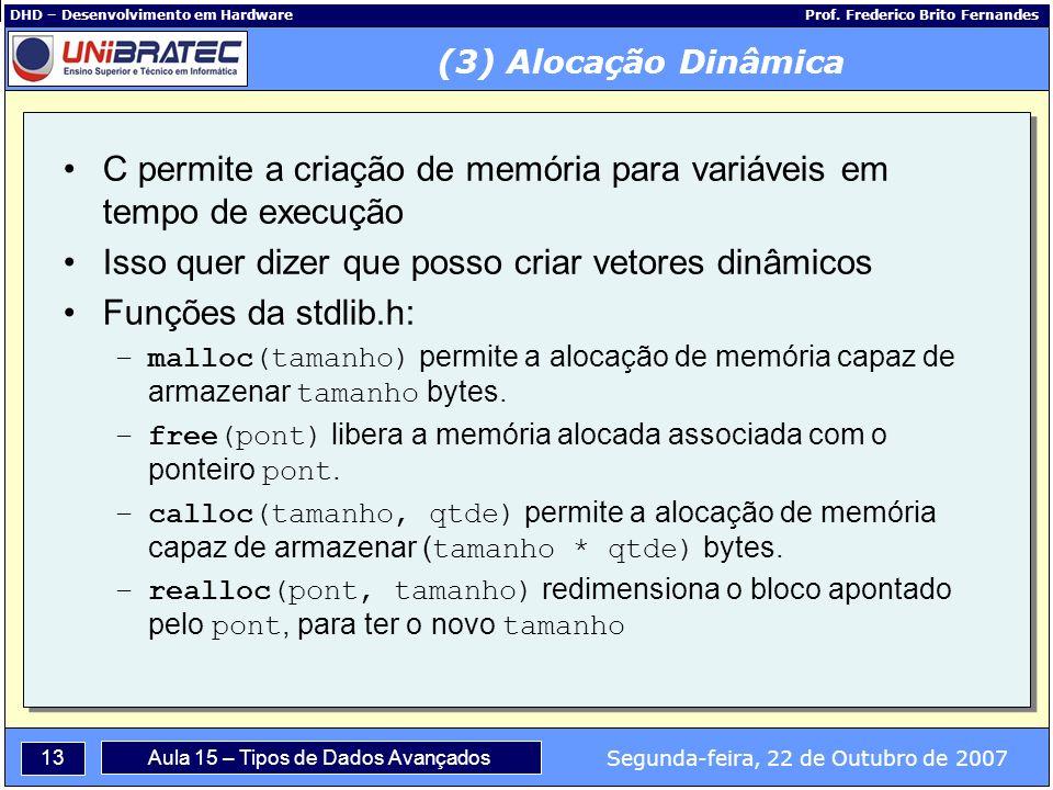 13 Segunda-feira, 22 de Outubro de 2007 Aula 15 – Tipos de Dados Avançados DHD – Desenvolvimento em Hardware Prof.
