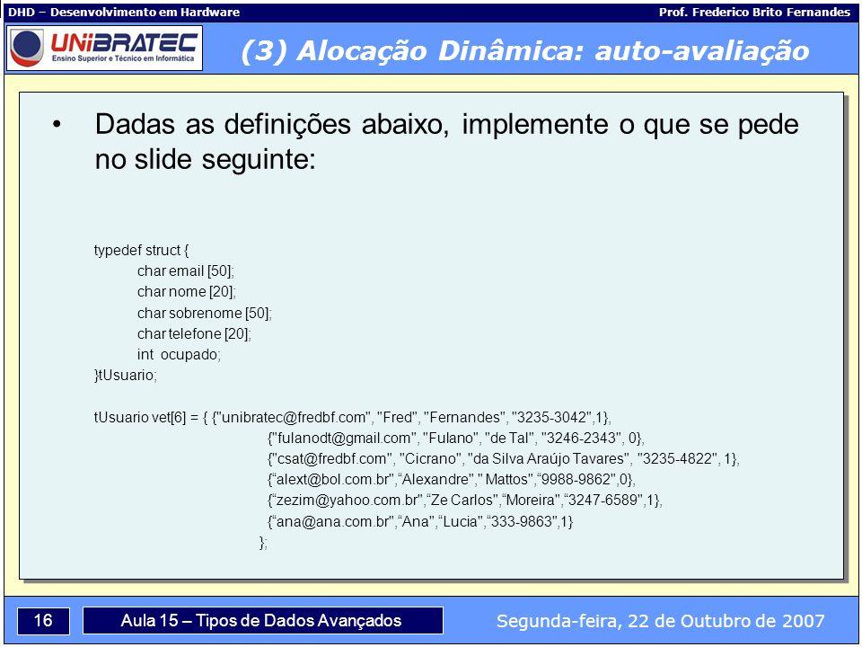 16 Segunda-feira, 22 de Outubro de 2007 Aula 15 – Tipos de Dados Avançados DHD – Desenvolvimento em Hardware Prof.