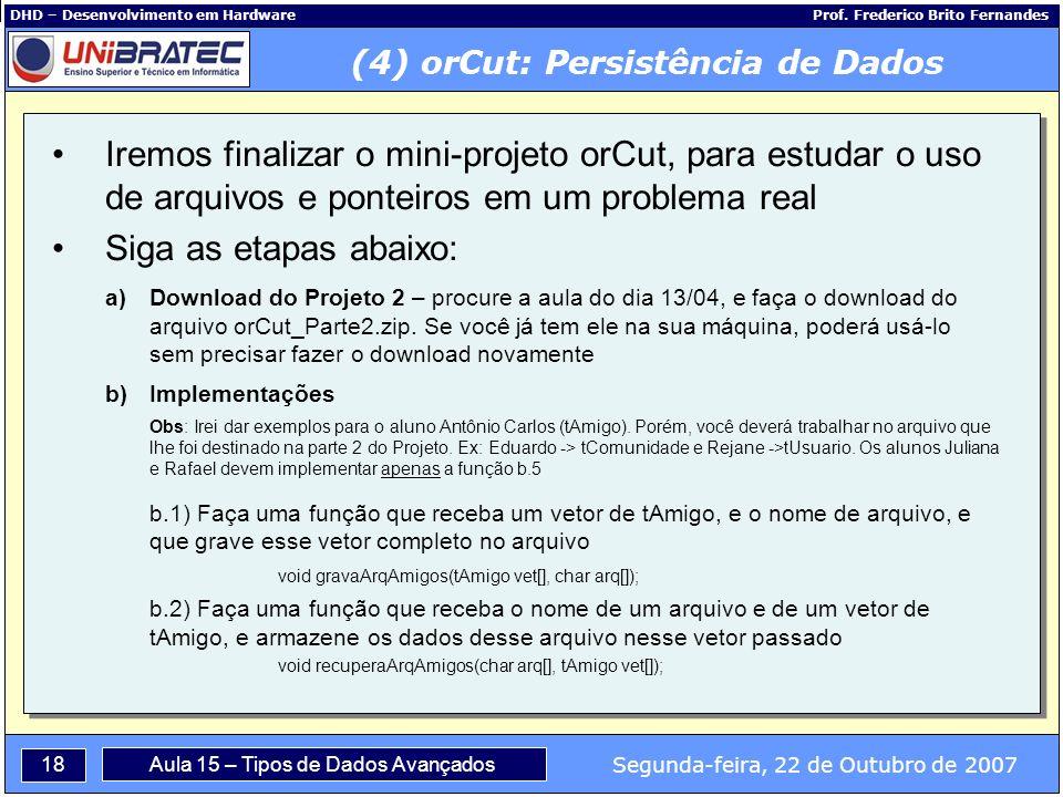 18 Segunda-feira, 22 de Outubro de 2007 Aula 15 – Tipos de Dados Avançados DHD – Desenvolvimento em Hardware Prof.