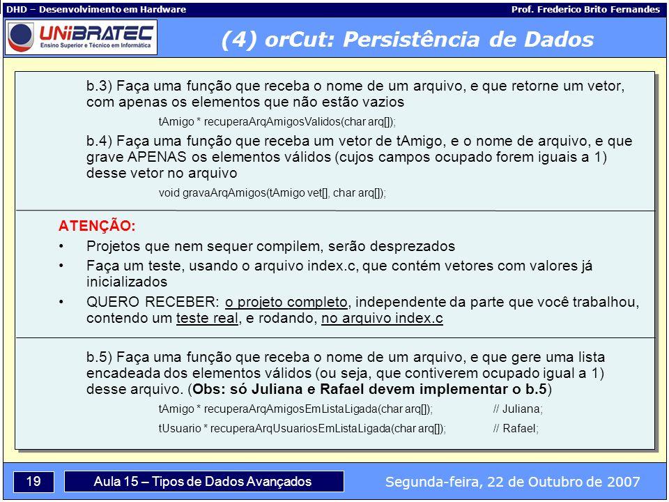 19 Segunda-feira, 22 de Outubro de 2007 Aula 15 – Tipos de Dados Avançados DHD – Desenvolvimento em Hardware Prof.