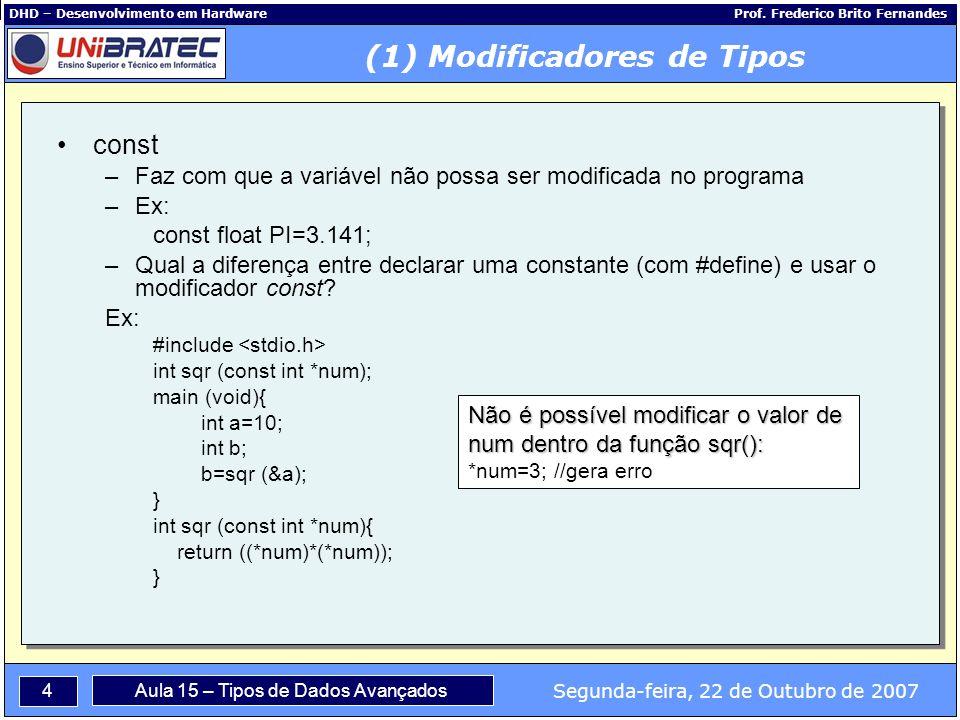 4 Segunda-feira, 22 de Outubro de 2007 Aula 15 – Tipos de Dados Avançados DHD – Desenvolvimento em Hardware Prof.