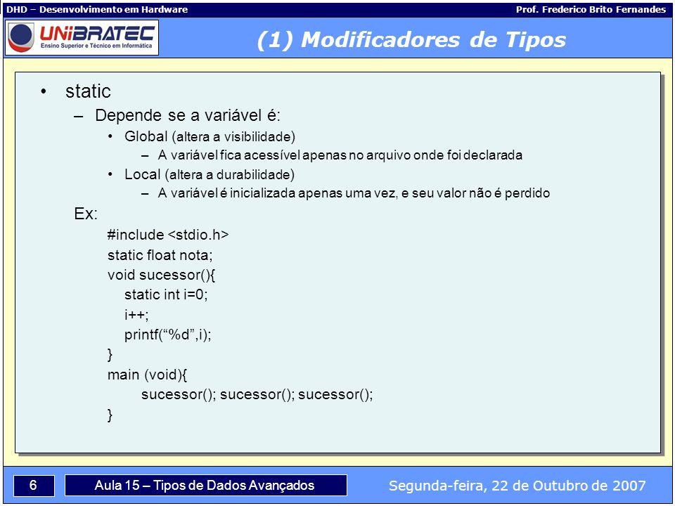6 Segunda-feira, 22 de Outubro de 2007 Aula 15 – Tipos de Dados Avançados DHD – Desenvolvimento em Hardware Prof.