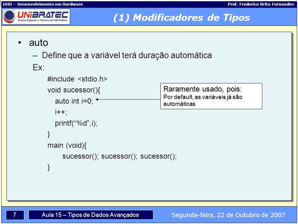 7 Segunda-feira, 22 de Outubro de 2007 Aula 15 – Tipos de Dados Avançados DHD – Desenvolvimento em Hardware Prof.