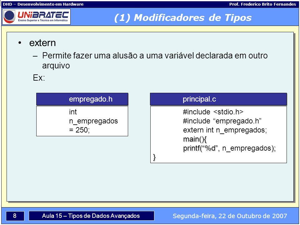 8 Segunda-feira, 22 de Outubro de 2007 Aula 15 – Tipos de Dados Avançados DHD – Desenvolvimento em Hardware Prof.