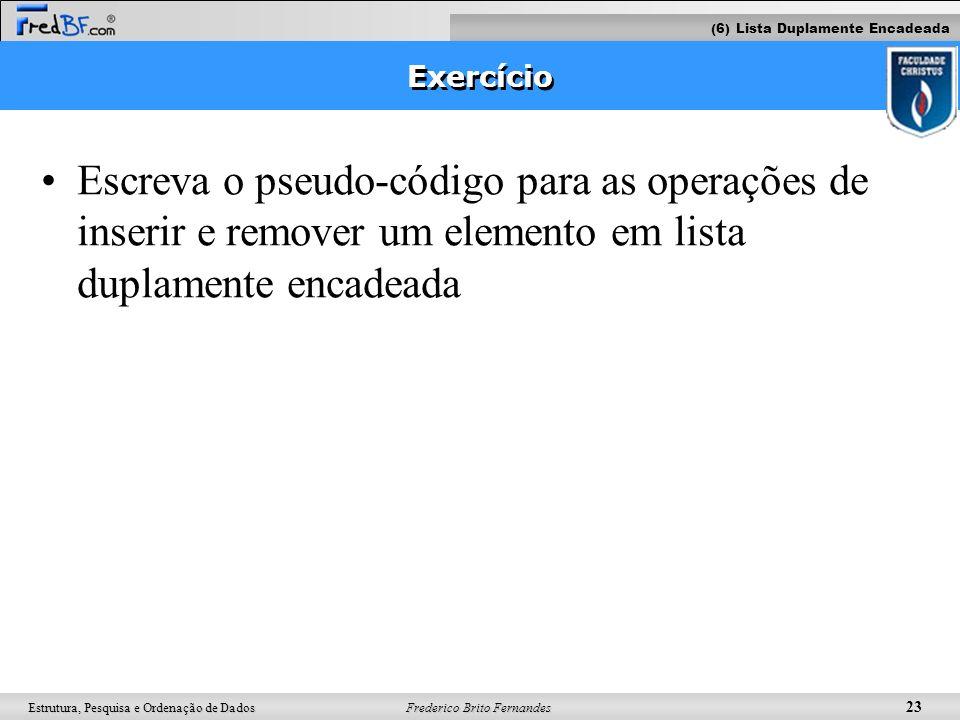 Frederico Brito Fernandes 23 Estrutura, Pesquisa e Ordenação de Dados Exercício Escreva o pseudo-código para as operações de inserir e remover um elem