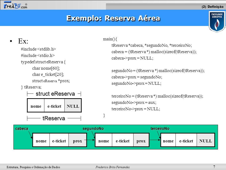 Frederico Brito Fernandes 7 Estrutura, Pesquisa e Ordenação de Dados Exemplo: Reserva Aérea Ex: #include typedef struct eReserva { char nome[60]; char