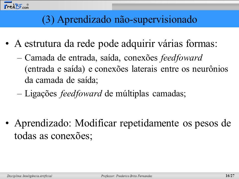 Professor: Frederico Brito Fernandes 16/27 Disciplina: Inteligência Artificial (3) Aprendizado não-supervisionado A estrutura da rede pode adquirir vá