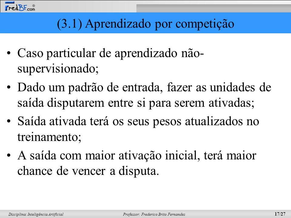 Professor: Frederico Brito Fernandes 17/27 Disciplina: Inteligência Artificial (3.1) Aprendizado por competição Caso particular de aprendizado não- su
