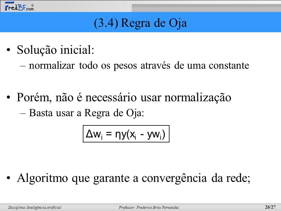 Professor: Frederico Brito Fernandes 26/27 Disciplina: Inteligência Artificial (3.4) Regra de Oja Solução inicial: –normalizar todo os pesos através d