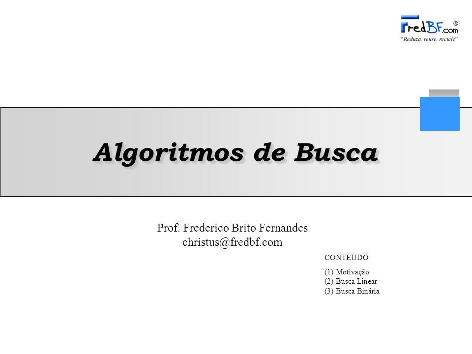 Frederico Brito Fernandes 2 Estrutura, Pesquisa e Ordenação de Dados Buscando informação...