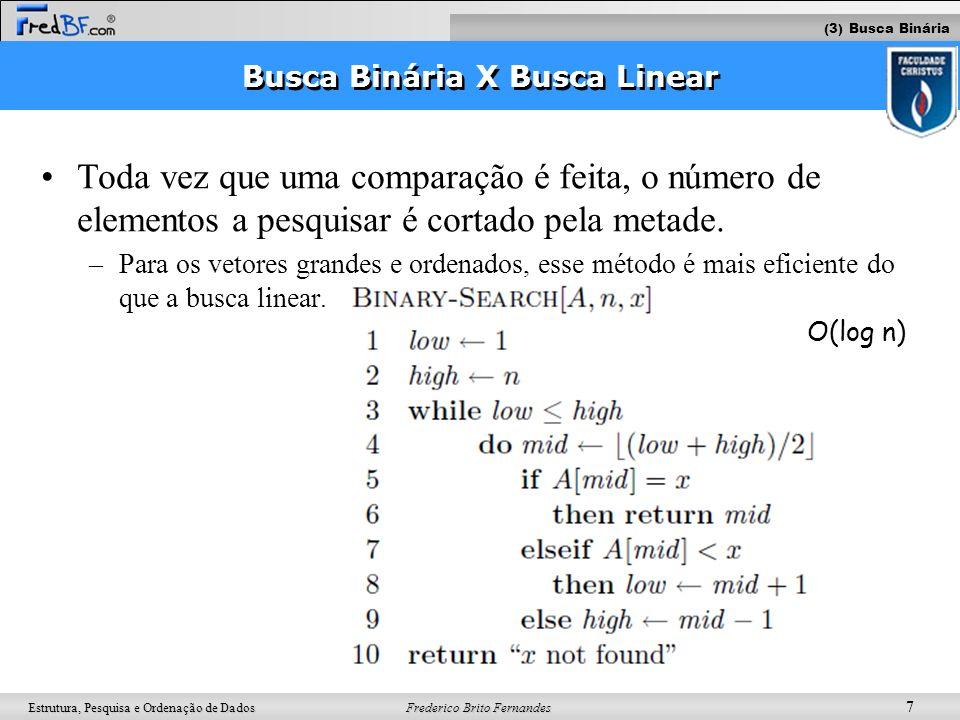 Frederico Brito Fernandes 8 Estrutura, Pesquisa e Ordenação de Dados Exercícios É possível implementar uma busca binária em uma lista ligada.