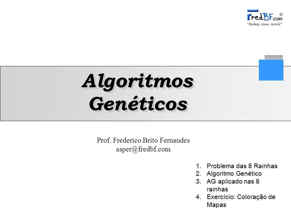 Prof. Frederico Brito Fernandes asper@fredbf.com Algoritmos Genéticos 1.Problema das 8 Rainhas 2.Algoritmo Genético 3.AG aplicado nas 8 rainhas 4.Exer