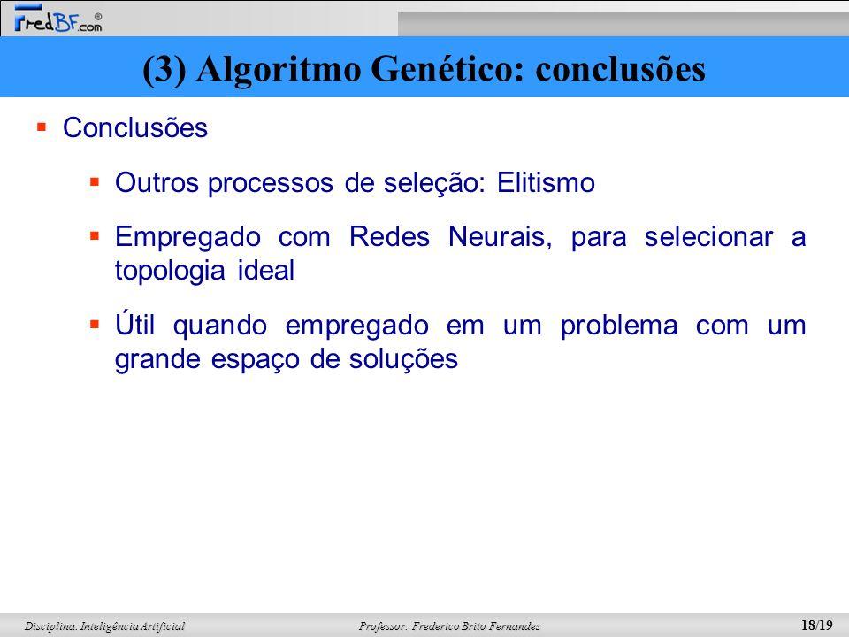 Professor: Frederico Brito Fernandes 18/19 Disciplina: Inteligência Artificial Conclusões Outros processos de seleção: Elitismo Empregado com Redes Ne