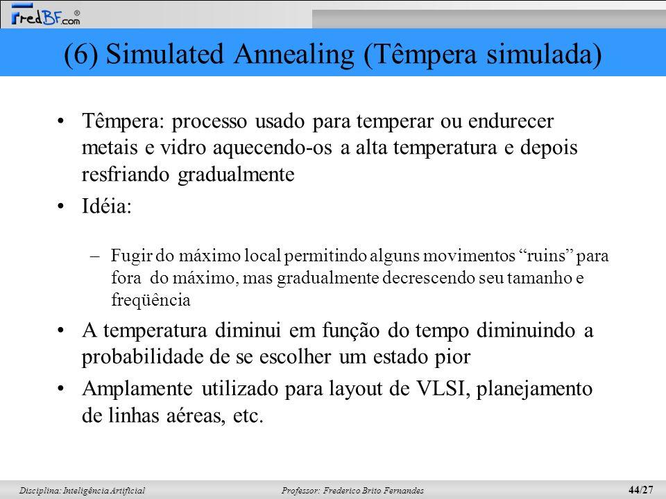 Professor: Frederico Brito Fernandes 44/27 Disciplina: Inteligência Artificial (6) Simulated Annealing (Têmpera simulada) Têmpera: processo usado para