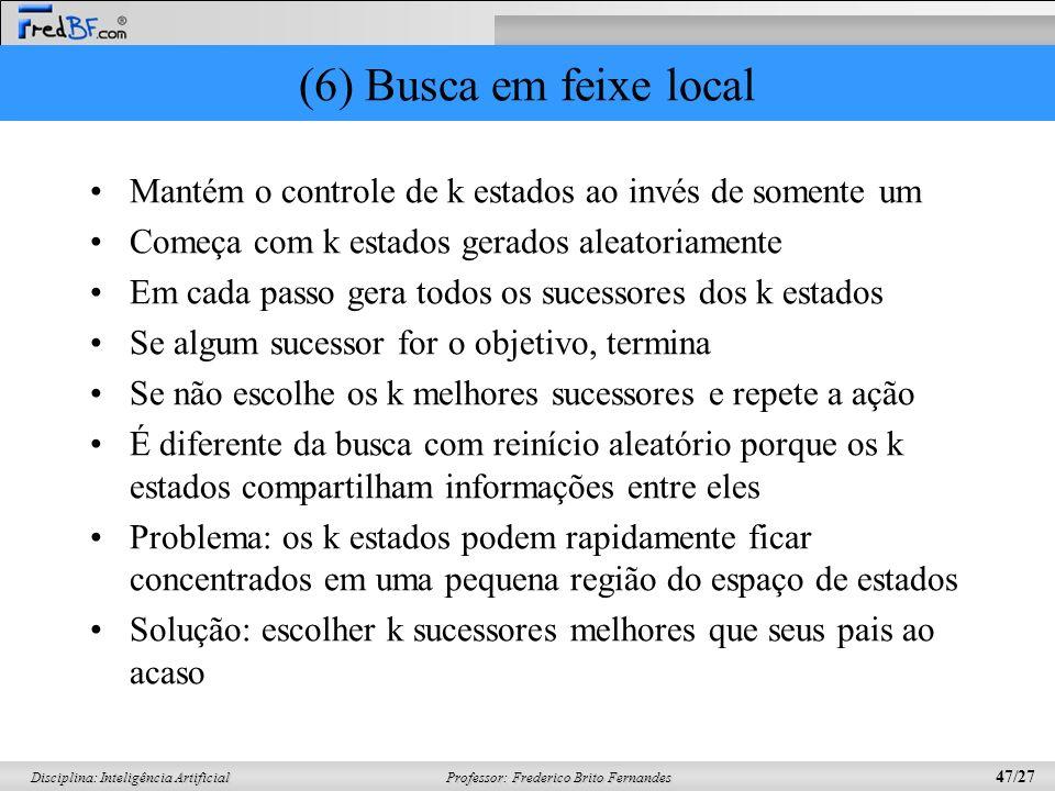 Professor: Frederico Brito Fernandes 47/27 Disciplina: Inteligência Artificial (6) Busca em feixe local Mantém o controle de k estados ao invés de som