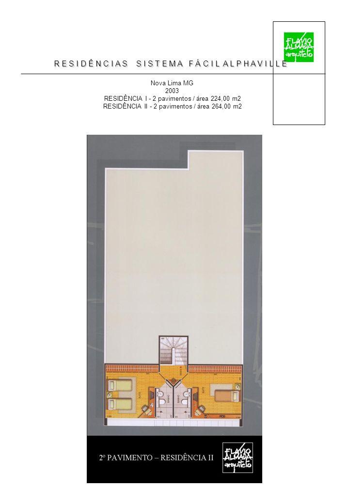 R E S I D Ê N C I A S S I S T E M A F Á C I L A L P H A V I L L E Nova Lima MG 2003 RESIDÊNCIA I - 2 pavimentos / área 224,00 m2 RESIDÊNCIA II - 2 pavimentos / área 264,00 m2