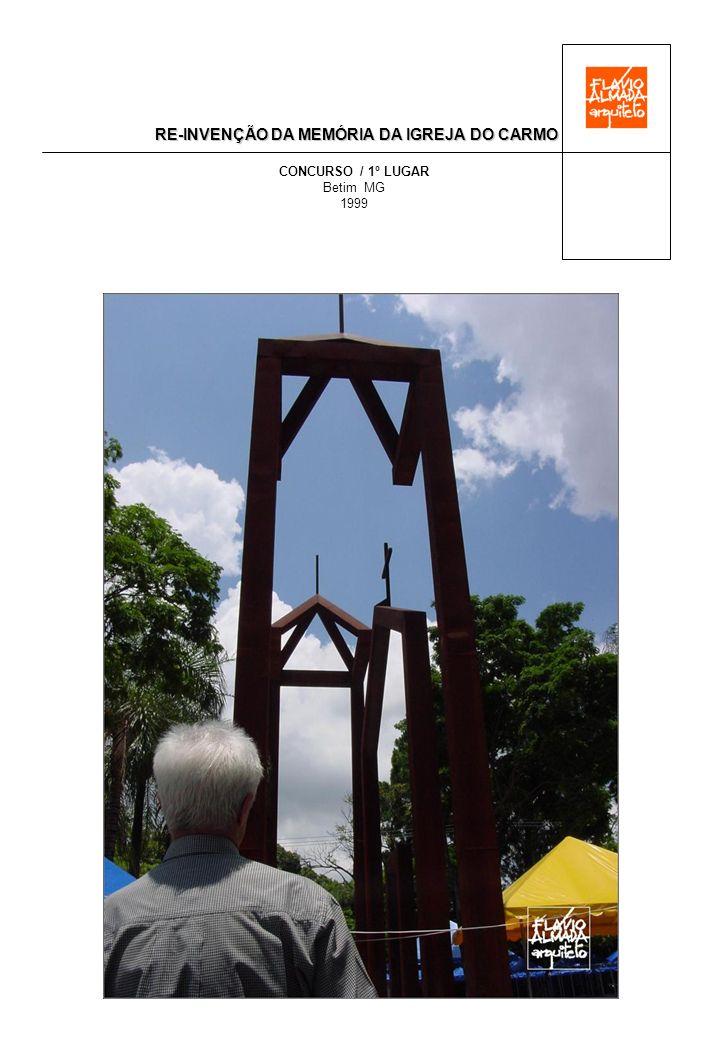 RE-INVENÇÃO DA MEMÓRIA DA IGREJA DO CARMO CONCURSO / 1º LUGAR Betim MG 1999