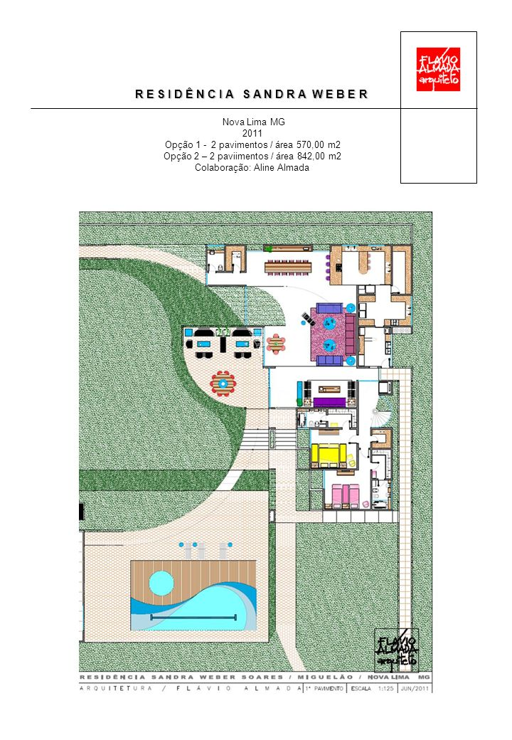 R E S I D Ê N C I A S A N D R A W E B E R Nova Lima MG 2011 Opção 1 - 2 pavimentos / área 570,00 m2 Opção 2 – 2 paviimentos / área 842,00 m2 Colaboraç
