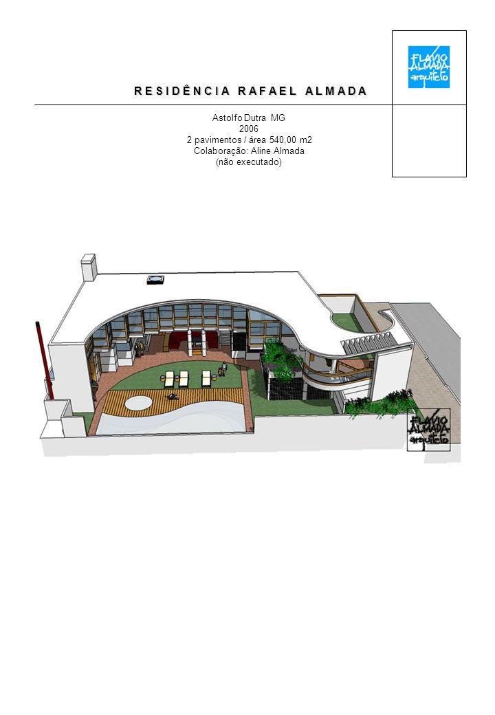 R E S I D Ê N C I A R A F A E L A L M A D A Astolfo Dutra MG 2006 2 pavimentos / área 540,00 m2 Colaboração: Aline Almada (não executado)