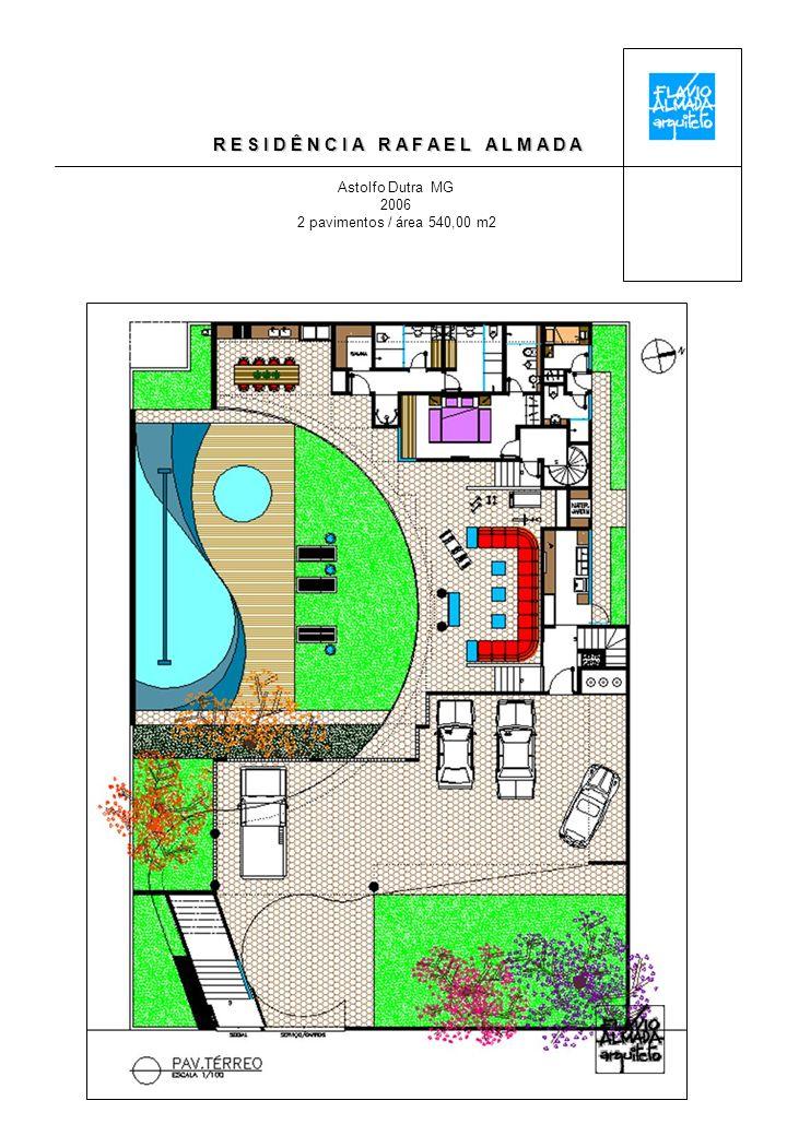 R E S I D Ê N C I A R A F A E L A L M A D A Astolfo Dutra MG 2006 2 pavimentos / área 540,00 m2