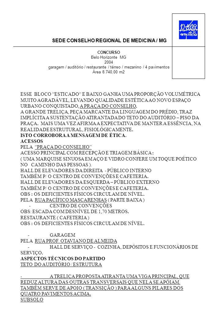 SEDE CONSELHO REGIONAL DE MEDICINA / MG CONCURSO Belo Horizonte MG 2004 garagem / auditório / restaurante / térreo / mezanino / 4 pavimentos Área 8.740,00 m2 -O REBAIXAMENTO, HOJE, DO NÍVEL DE ÁGUA DO LENÇOL FREÁTICO JÁ SE FAZ EM BELO HORIZONTE (COMO FOI FEITO RECENTEMENTE NA OBRA NOVA DO HOSPITAL MATER-DEI ) PELO EFICIENTE MÉTODO JET-GROUND, O MAIS USADO NA EUROPA E ESTADOS UNIDOS DESDE 1983.