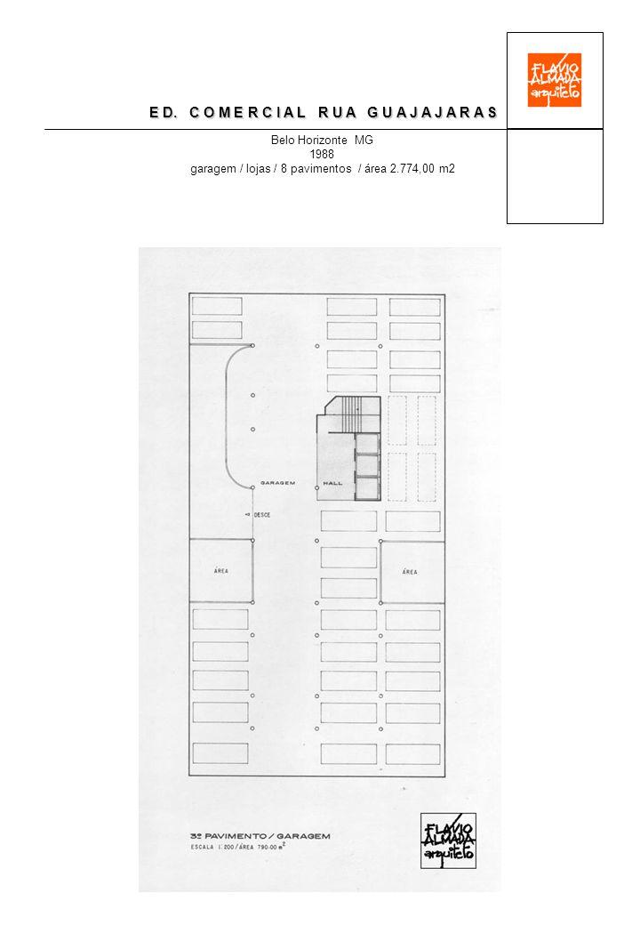 E D. C O M E R C I A L R U A G U A J A J A R A S Belo Horizonte MG 1988 garagem / lojas / 8 pavimentos / área 2.774,00 m2