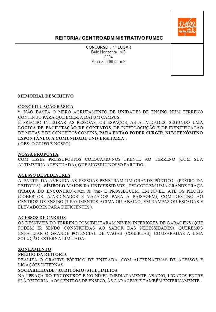REITORIA / CENTRO ADMINISTRATIVO FUMEC CONCURSO / 1º LUGAR Belo Horizonte MG 2004 Área 35.400,00 m2 MEMORIAL DESCRITIVO CONCEITUAÇÃO BÁSICA...NÃO BASTA O MERO AGRUPAMENTO DE UNIDADES DE ENSINO NUM TERRENO CONTÍNUO PARA QUE EMERJA DAÍ UM CAMPUS.