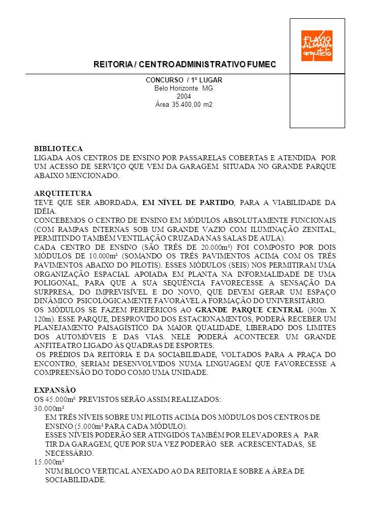 REITORIA / CENTRO ADMINISTRATIVO FUMEC CONCURSO / 1º LUGAR Belo Horizonte MG 2004 Área 35.400,00 m2 BIBLIOTECA LIGADA AOS CENTROS DE ENSINO POR PASSARELAS COBERTAS E ATENDIDA POR UM ACESSO DE SERVIÇO QUE VEM DA GARAGEM.