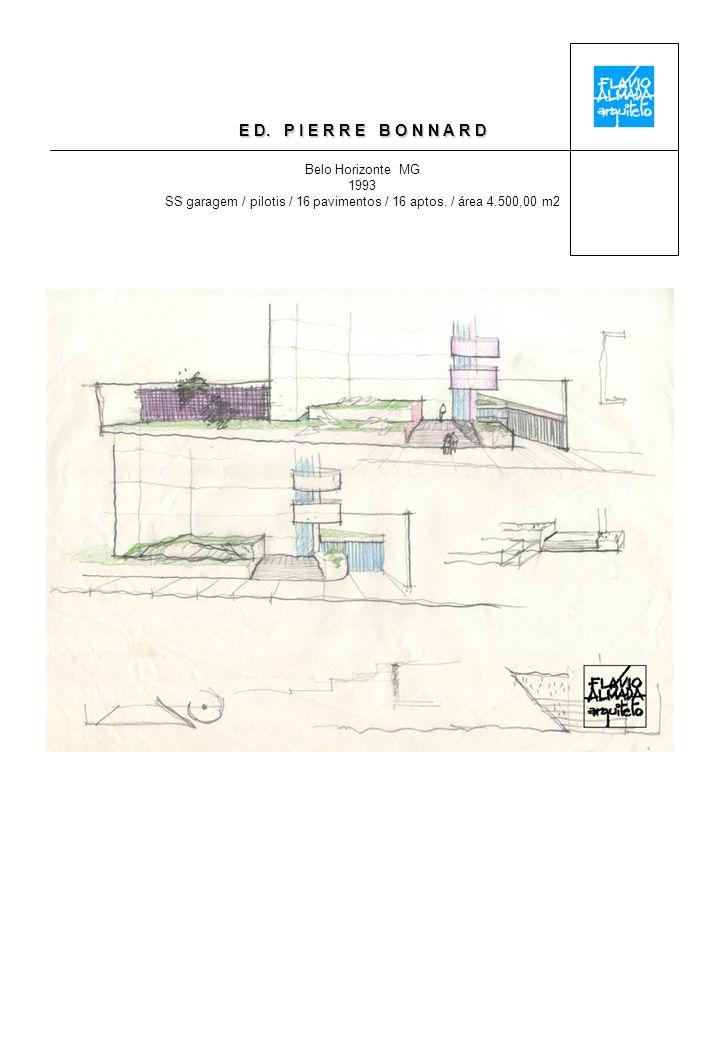 E D. P I E R R E B O N N A R D Belo Horizonte MG 1993 SS garagem / pilotis / 16 pavimentos / 16 aptos. / área 4.500,00 m2