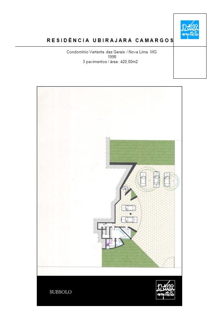 R E S I D Ê N C I A U B I R A J A R A C A M A R G O S Condomínio Vertente das Gerais / Nova Lima MG 1998 3 pavimentos / área: 420,00m2