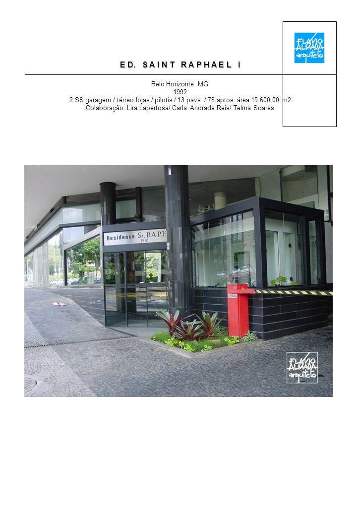 E D. S A I N T R A P H A E L I Belo Horizonte MG 1992 2 SS garagem / térreo lojas / pilotis / 13 pavs. / 78 aptos. área 15.600,00 m2 Colaboração: Lira