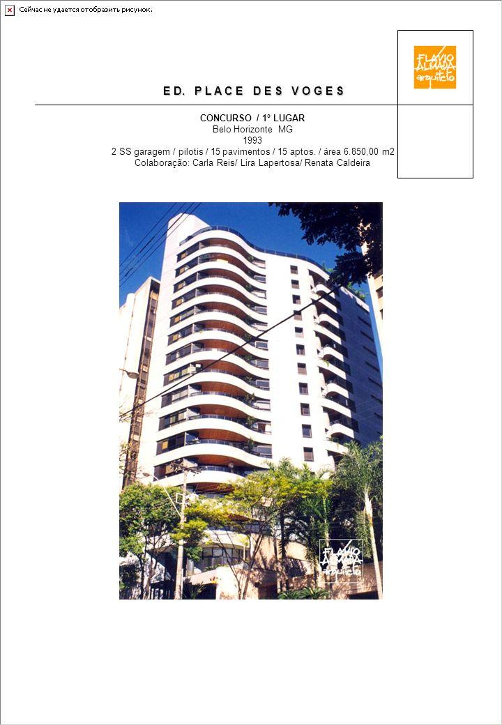 E D. P L A C E D E S V O G E S CONCURSO / 1º LUGAR Belo Horizonte MG 1993 2 SS garagem / pilotis / 15 pavimentos / 15 aptos. / área 6.850,00 m2 Colabo