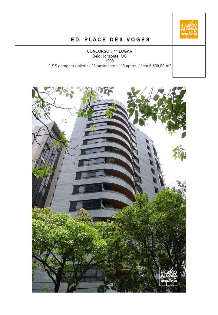 E D. P L A C E D E S V O G E S CONCURSO / 1º LUGAR Belo Horizonte MG 1993 2 SS garagem / pilotis / 15 pavimentos / 15 aptos. / área 6.850,00 m2