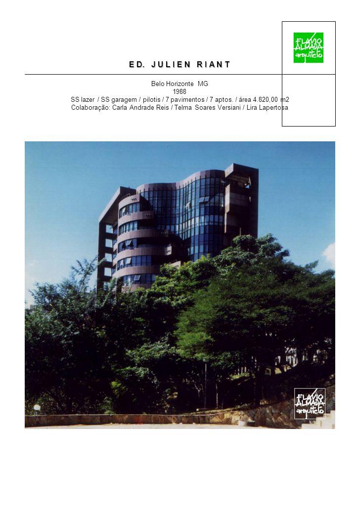 E D. J U L I E N R I A N T Belo Horizonte MG 1988 SS lazer / SS garagem / pilotis / 7 pavimentos / 7 aptos. / área 4.820,00 m2 Colaboração: Carla Andr