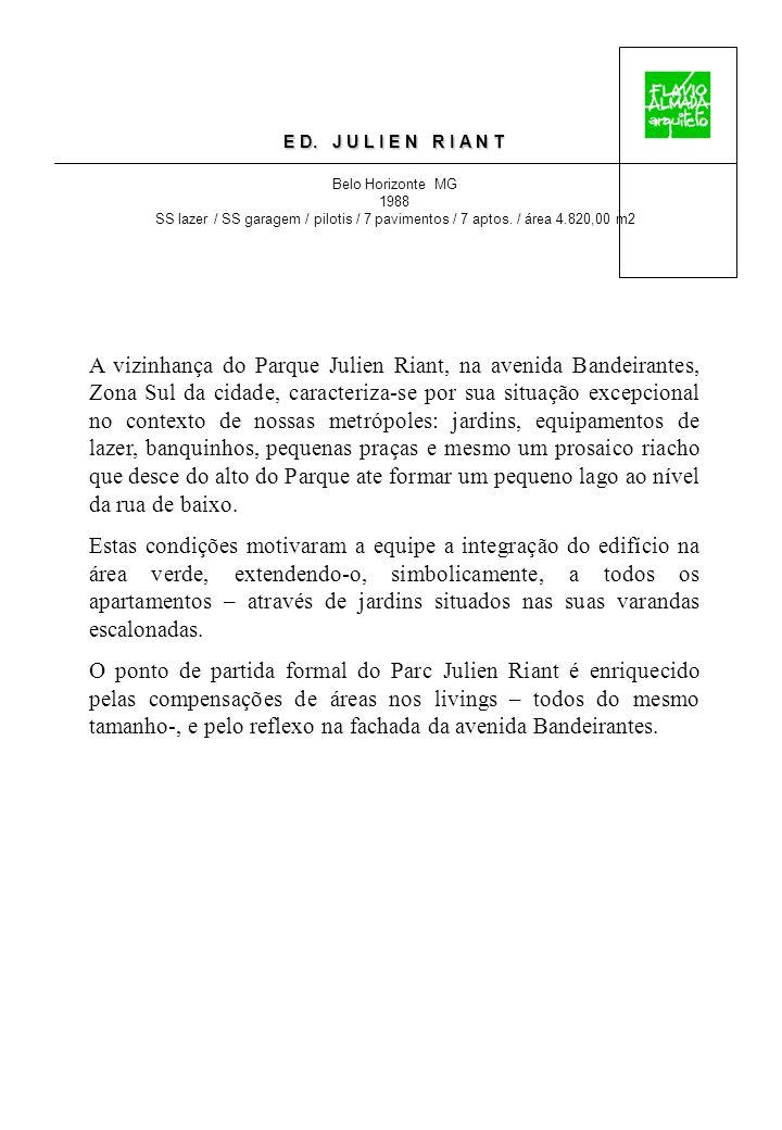 E D. J U L I E N R I A N T Belo Horizonte MG 1988 SS lazer / SS garagem / pilotis / 7 pavimentos / 7 aptos. / área 4.820,00 m2 A vizinhança do Parque