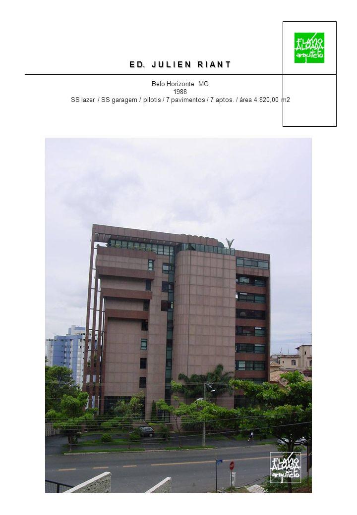 E D. J U L I E N R I A N T Belo Horizonte MG 1988 SS lazer / SS garagem / pilotis / 7 pavimentos / 7 aptos. / área 4.820,00 m2