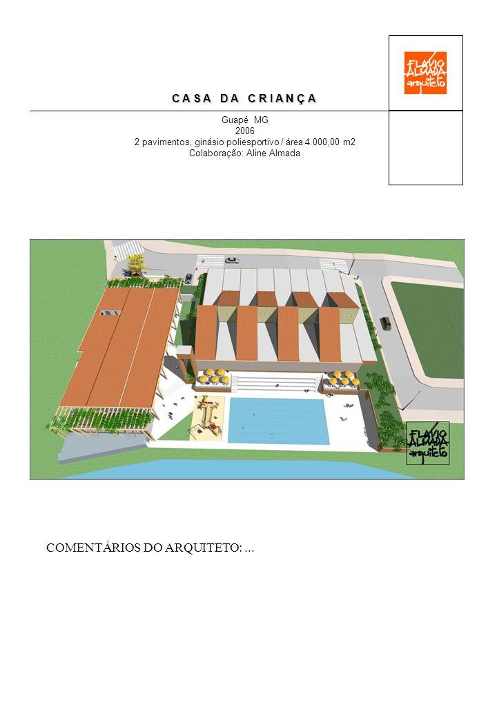 C A S A D A C R I A N Ç A Guapé MG 2006 2 pavimentos, ginásio poliesportivo / área 4.000,00 m2 Colaboração: Aline Almada COMENTÁRIOS DO ARQUITETO:...