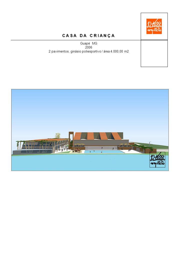 C A S A D A C R I A N Ç A Guapé MG 2006 2 pavimentos, ginásio poliesportivo / área 4.000,00 m2