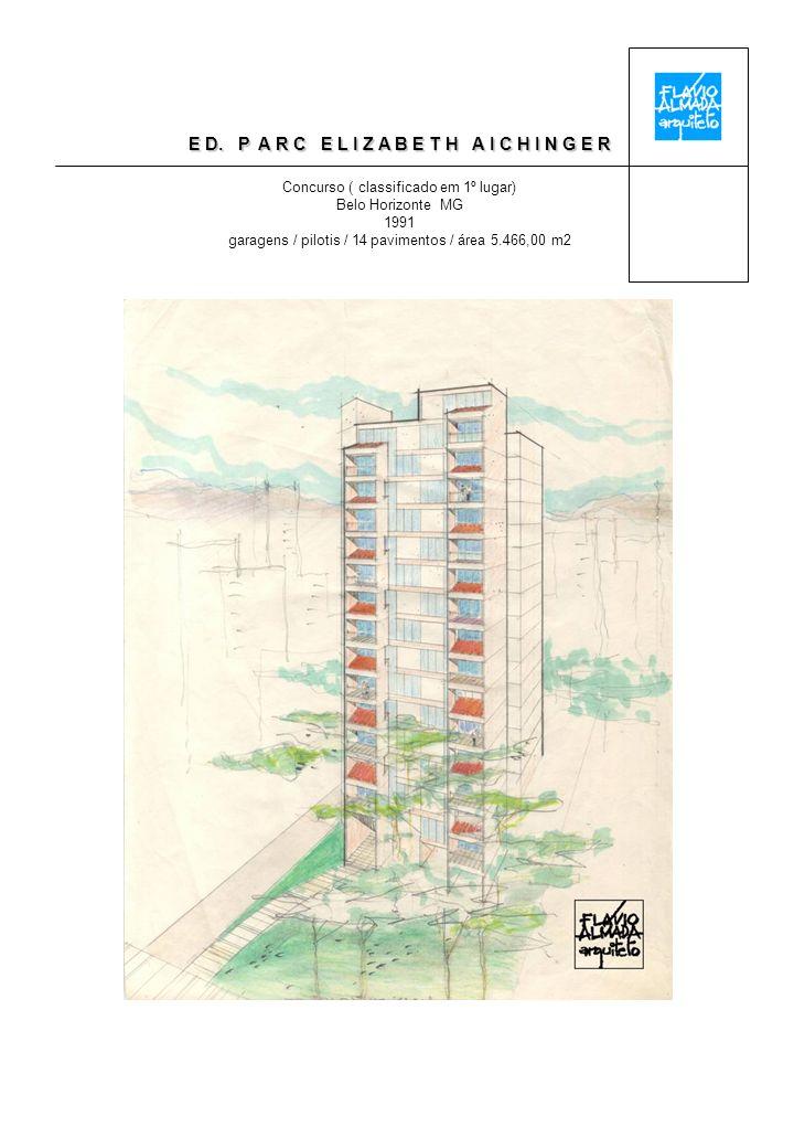 E D. P A R C E L I Z A B E T H A I C H I N G E R Concurso ( classificado em 1º lugar) Belo Horizonte MG 1991 garagens / pilotis / 14 pavimentos / área