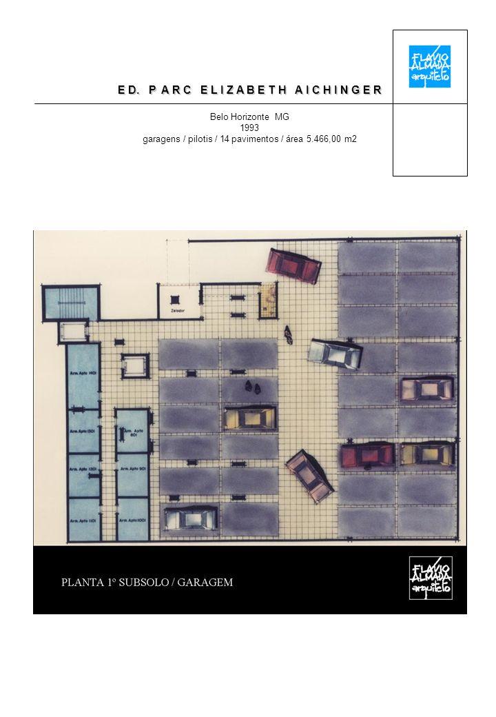 E D. P A R C E L I Z A B E T H A I C H I N G E R Belo Horizonte MG 1993 garagens / pilotis / 14 pavimentos / área 5.466,00 m2